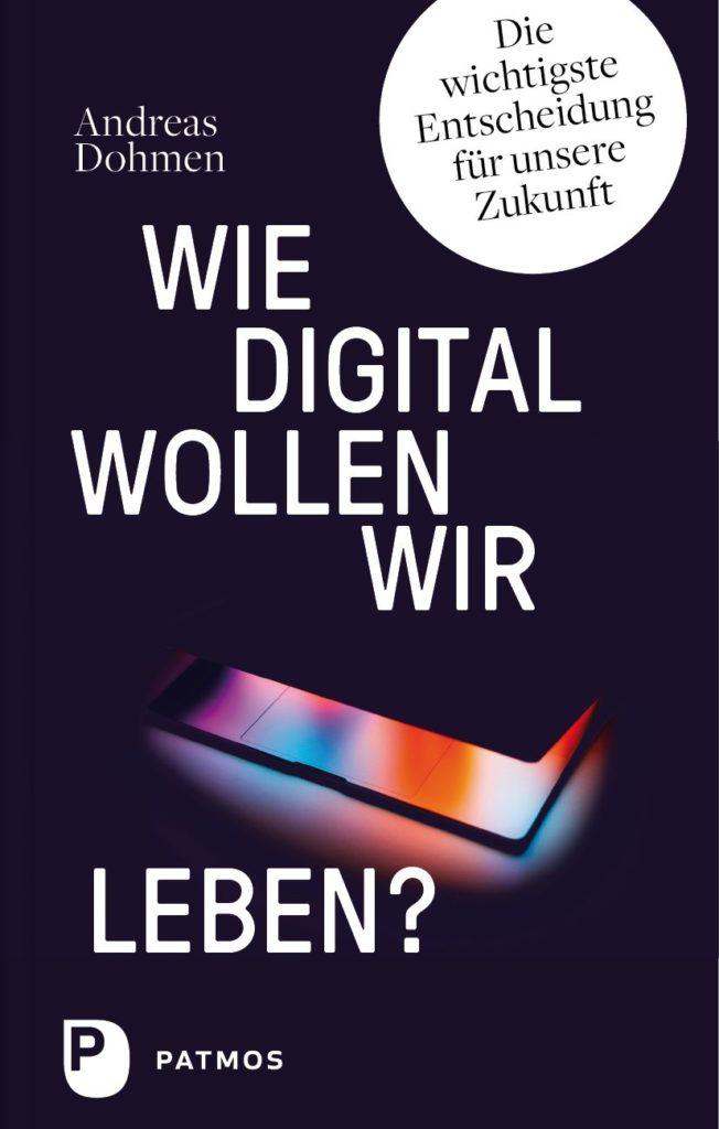 """Buchcover des Buches """"Wie digital wollen wir leben"""" von Andreas Dohmen"""